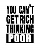 Inspiring Motivation Quote With Text You Can Not Get Rich Thinking Poor. Vector Typography Poster An poster