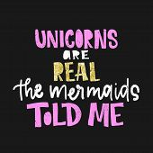 Unicorns Are Real. The Mermaids Told Me. Vector Poster With Decor Elements. Unicorn Phrase And Inspi poster