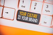 Conceptual Hand Writing Showing Your Culture Is Your Brand. Business Photo Showcasing Knowledge Expe poster