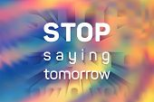 Stop Saying Tomorrow Motivational Poster With Inspirational Quote On Holographic Vector Background.  poster