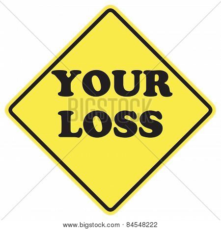 Your Loss Sign