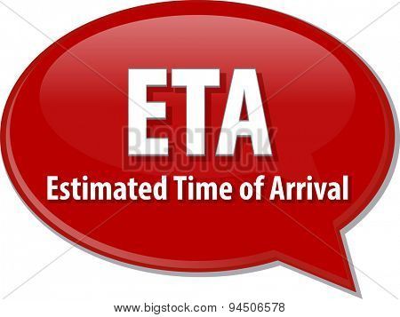 word speech bubble illustration of business acronym term ETA Estimated Time of Arrival