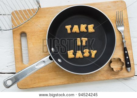 Cookie Biscuits Quote Take It Easy In Frying Pan