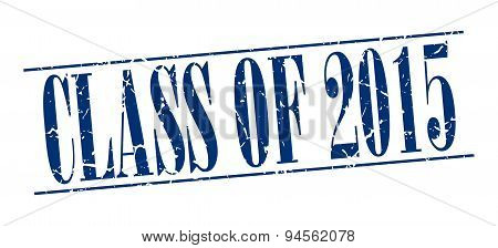 Class Of 2015 Blue Grunge Vintage Stamp Isolated On White Background