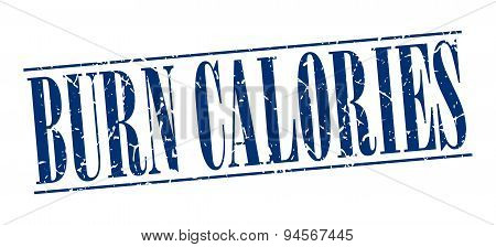 Burn Calories Blue Grunge Vintage Stamp Isolated On White Background