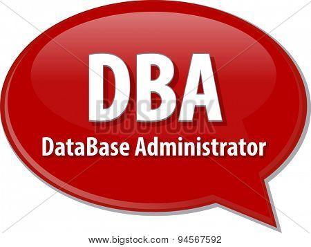 Speech bubble illustration of information technology acronym abbreviation term definition DBA Database Administrator