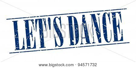 Let's Dance Blue Grunge Vintage Stamp Isolated On White Background