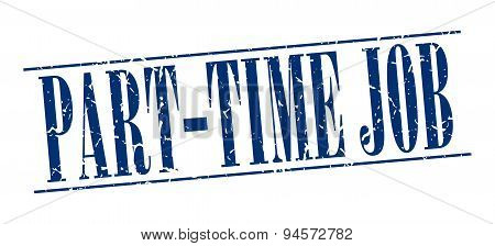 Part-time Job Blue Grunge Vintage Stamp Isolated On White Background