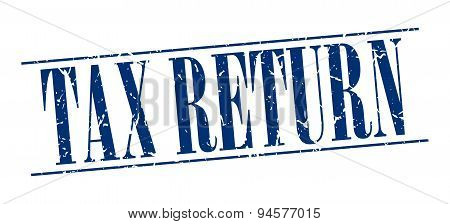 Tax Return Blue Grunge Vintage Stamp Isolated On White Background