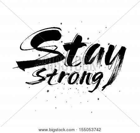 Stay strong vector lettering illustration. Hand drawn phrase. Handwritten modern brush calligraphy for invitation and greeting card t-shirt prints and posters Vector illustration.