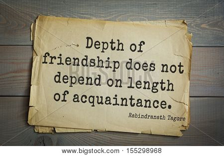 Top 40 quotes by Rabindranath Tagore - Indian writer, poet, musician, winner of Nobel Prize.  Depth of friendship does not depend on length of acquaintance.