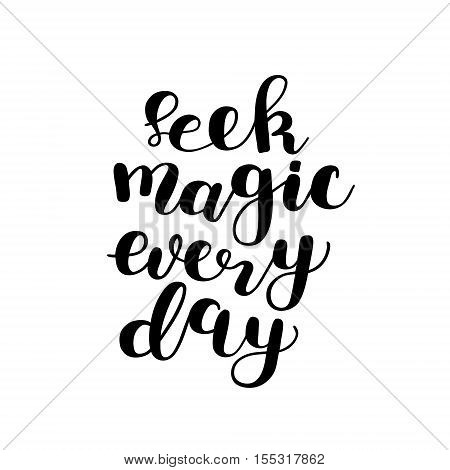 Seek magic every day. Brush hand lettering. Inspiring quote. Motivating modern calligraphy. Can be used for photo overlays posters holiday clothes cards and more.