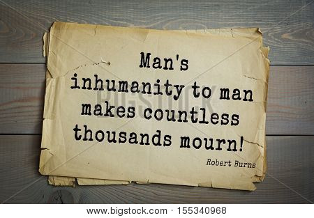 Top 15 quotes by Robert Burns - great Scottish poet lyricist. Man's inhumanity to man makes countless thousands mourn!