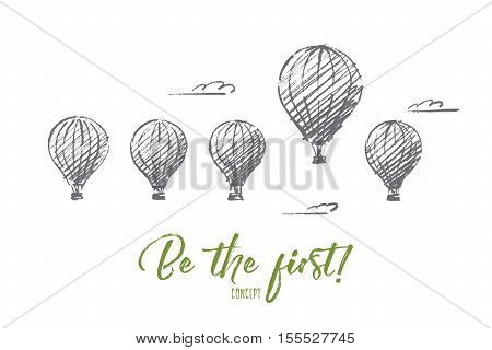 Vector hand drawn Be the fisrt concept sketch. Five air ballons in sky with one higher than most. Lettering Be the first concept