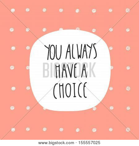 Cute hand drawn doodle postcard card cover with abstract elements polka dots and quote you always have a choice. Positive printable template