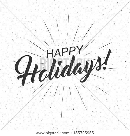 Monochrome text Happy Holidays for greeting card flyer poster logo with text lettering light rays of burst. Vector illustration.