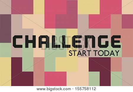 Creative Motivation Quote  Challenge Start Today. Vector Typography Poster Concept. Abstract geometrical background flat pastel color. Idea for design elements. Vector illustration.