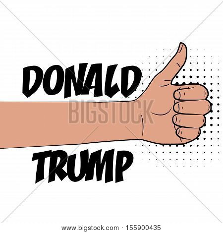 Human hand thumbs up, supporting Donald Trump presidential election America USA. Pop art comic text speech funny phrase.