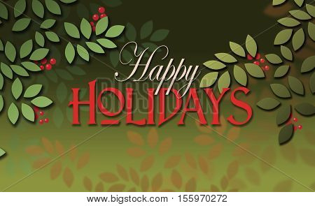Graphic illustration of the seasonal sentiment of Happy Holidays composed against simple leaf and berry background. A simple uplifting contemporary design for possible use on Christmas greeting card.