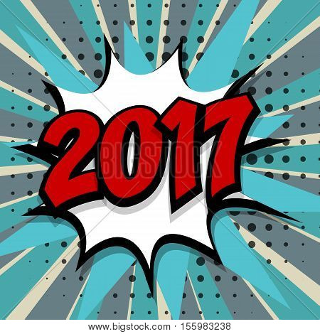 New year 2017. Speech comic bubble text blue background. Pop art style vector illustration. Retro burst expression speech pop art bubble cloud explosion. Boom communication graphic talk humor