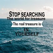Inspirational Quotes: Stop Searching The World For Treasure The Real Treasure Is In Yourself, Positi poster