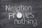 Negation Proves Nothing - Ancient Roman Proverb Written On Chalkboard poster