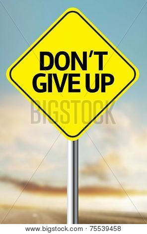 Creative sign with the message - Don't Give Up