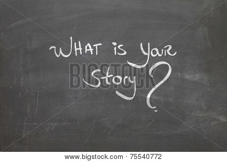 Blackboard with the text - What is your Story?