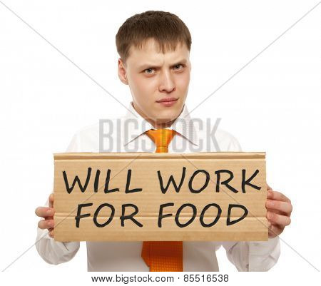 Young businessman with sign Will work for food, isolated over a white background