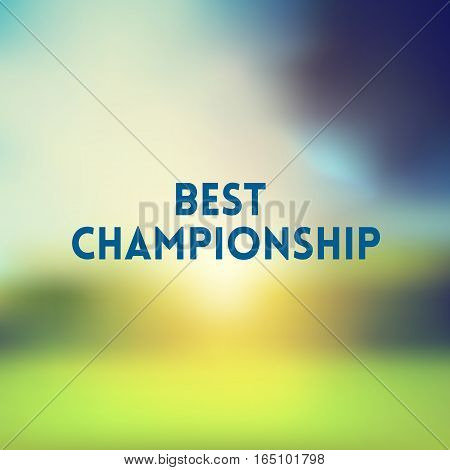 square blurred green trees spring background wiith quote - best championship