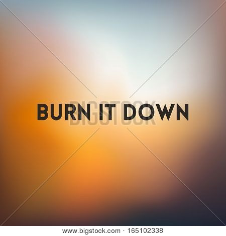 square blurred golden background - sunset colors With quote - burn it down