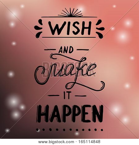 Hand written typographic poster design. Hand drawn lettering wish and make it happen made in vector.