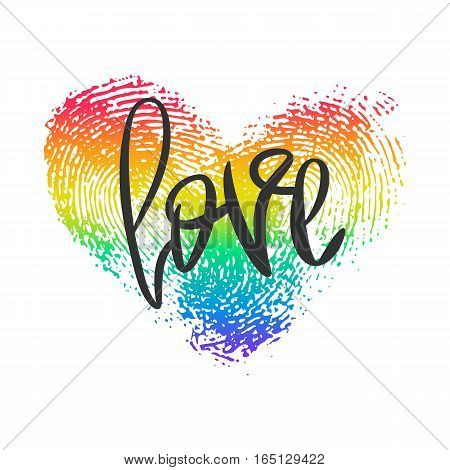 Conceptual poster with hand lettering and fingerprint heart. Black handwritten phrase Love and LGBT rainbow thumbprint isolated on white. Vector Romantic illustration for Valentines day or wedding