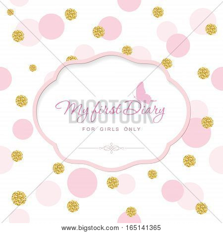 Cute template for notebook cover for girls. My first Diary. Laser cutout frame on seamless polka dot pattern with glitter confetti. Vector EPS10.
