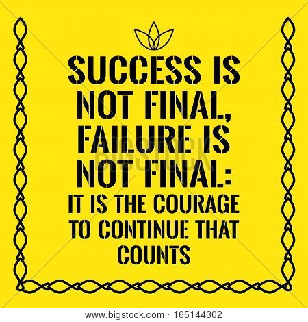 Motivational quote. Success is not final failure is not final: it is the courage to continue that counts. On yellow background.