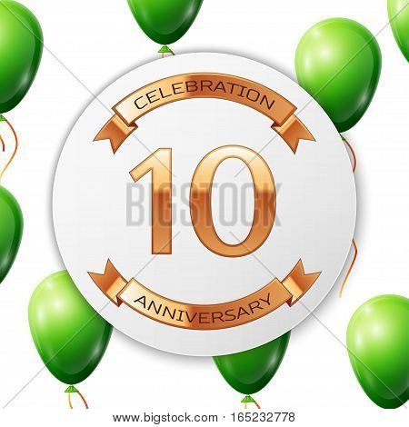 Golden number ten years anniversary celebration on white circle paper banner with gold ribbon. Realistic green balloons with ribbon on white background. Vector illustration.