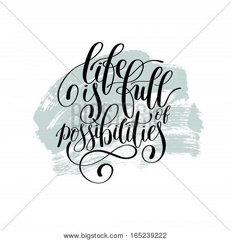 Life is Full of Possibilities Inspirational Quote in English, Hand drawn Text Vector Illustration, Decorative Design Words in Curly Fonts. Great design for greeting card or a print