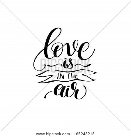 love is in the air black and white hand written lettering inscription, handmade calligraphy to poster and greeting card design, vector illustration
