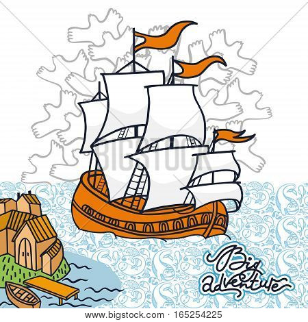 Big adventure. Funny hand drawn card of the ship with white sails landing in the bay. Bright illustration in vector for travellers and adventurers