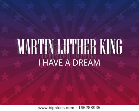 Martin Luther King Day. I Have A Dream. Festive Background For A Poster, Banner In The Colors Of The
