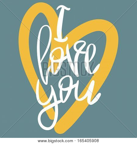 Romantic decorative poster with handdrawn lettering. Modern ink calligraphy. Handwritten white phrase I Love You and yellow heart on blue. Trendy vector design for Valentines Day or wedding