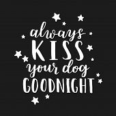 Dog Adoption Hand Written Lettering. Brush Lettering Quote About The Dog Always Kiss Your Dog Goodni poster