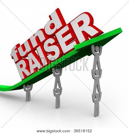 A team of several people work together to lift an arrow and the words Fund Raiser to symbolize a charity, non-profit or other fundraising organization or effort