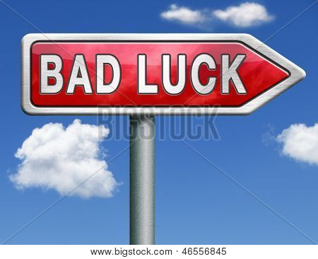 bad luck road sign unlucky bad day or bad fortune, misfortune arrow