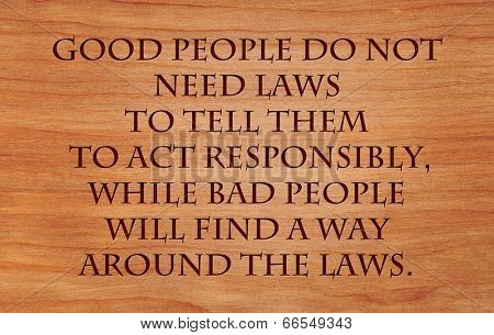 Постер, плакат: Good people do not need laws to tell them to act responsibly while bad people will find a way aroun, холст на подрамнике