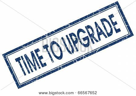 Time To Upgrade Blue Square Grungy Stamp Isolated On White Background