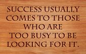 pic of deed  - Success usually comes to those who are too busy to be looking for it  - JPG
