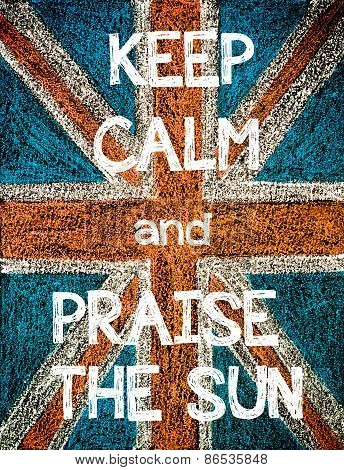 Keep Calm and Praise the Sun.