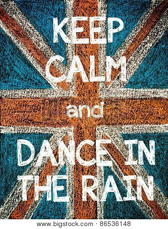 Keep Calm and Dance in the Rain.