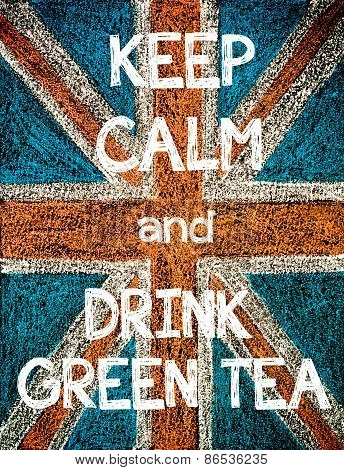 Keep Calm and Drink Green Tea.